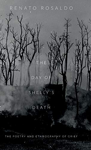 The Day of Shelly s Death: The Poetry and Ethnography of Grief (Hardback): Renato Rosaldo