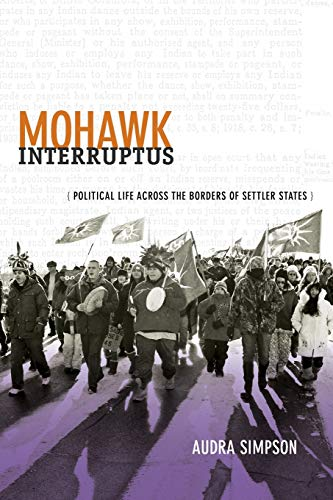 9780822356554: Mohawk Interruptus: Political Life Across the Borders of Settler States