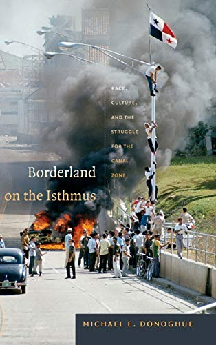 Borderland on the Isthmus: Race, Culture, and the Struggle for the Canal Zone (Hardback): Michael E...