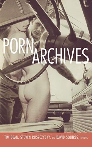 Porn Archives: Tim Dean, Steven Ruszczycky, David Squires