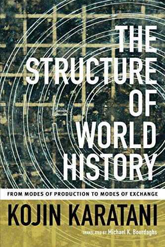 The Structure of World History: From Modes of Production to Modes of Exchange: Karatani, Kojin