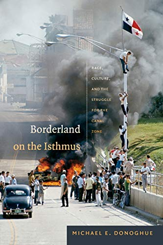 Borderland on the Isthmus: Race, Culture, and the Struggle for the Canal Zone (American Encounters&...