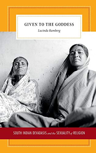 Given to the Goddess: South Indian Devadasis and the Sexuality of Religion (Hardback): Lucinda ...