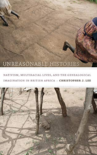 Unreasonable Histories: Nativism, Multiracial Lives, and the Genealogical Imagination in British ...