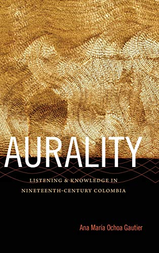 9780822357360: Aurality: Listening and Knowledge in Nineteenth-Century Colombia (Sign, Storage, Transmission)
