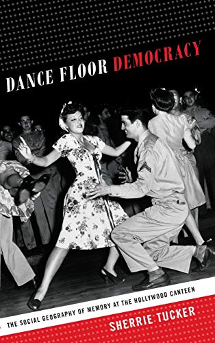 9780822357421: Dance Floor Democracy: The Social Geography of Memory at the Hollywood Canteen