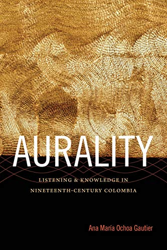 9780822357513: Aurality: Listening and Knowledge in Nineteenth-Century Colombia (Sign, Storage, Transmission)