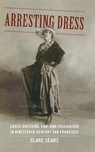 9780822357544: Arresting Dress: Cross-Dressing, Law, and Fascination in Nineteenth-Century San Francisco (Perverse Modernities)