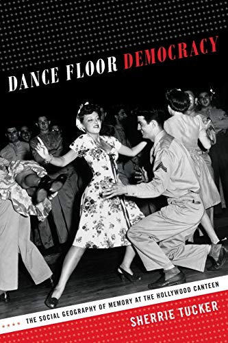 9780822357575: Dance Floor Democracy: The Social Geography of Memory at the Hollywood Canteen