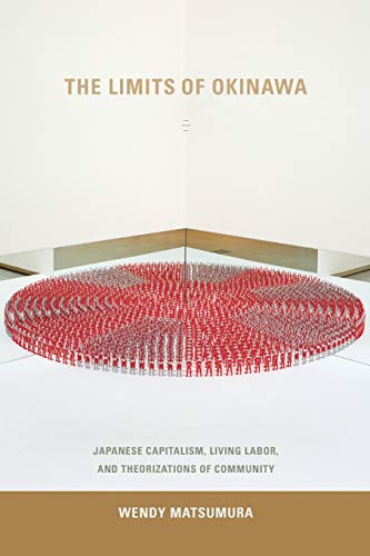 9780822358015: The Limits of Okinawa: Japanese Capitalism, Living Labor, and Theorizations of Community (Asia-Pacific: Culture, Politics, and Society)