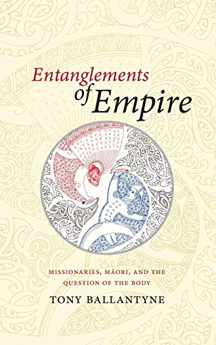 Entanglements of Empire: Missionaries, Maori, and the Question of the Body (Hardback): Tony ...