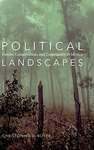 Political Landscapes: Forests, Conservation, and Community in Mexico (Hardback): Christopher R. ...