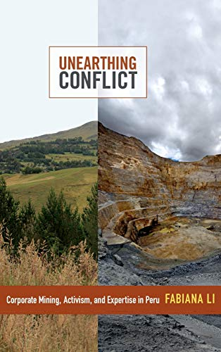 Unearthing Conflict: Corporate Mining, Activism, and Expertise in Peru (Hardback): Fabiana Li