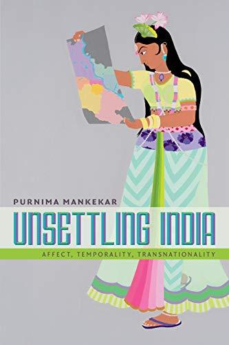 Unsettling India: Affect, Temporality, Transnationality: Purnima Mankekar