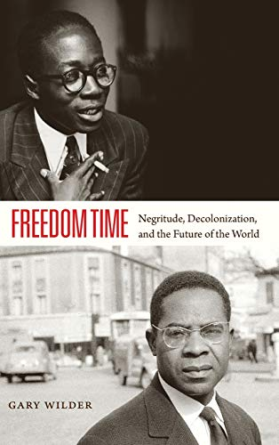 Freedom Time: Negritude, Decolonization, and the Future of the World (Hardback): Gary Wilder