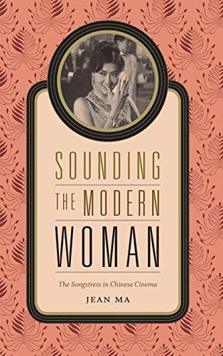 9780822358657: Sounding the Modern Woman: The Songstress in Chinese Cinema