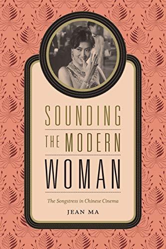 9780822358763: Sounding the Modern Woman: The Songstress in Chinese Cinema