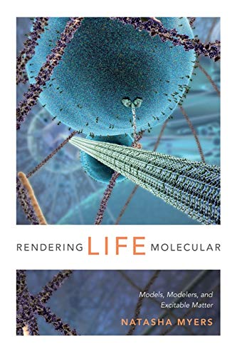 9780822358787: Rendering Life Molecular: Models, Modelers, and Excitable Matter (Experimental Futures)