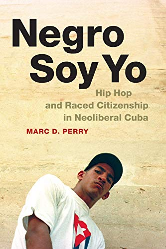 9780822358855: Negro Soy Yo: Hip Hop and Raced Citizenship in Neoliberal Cuba (Refiguring American Music)