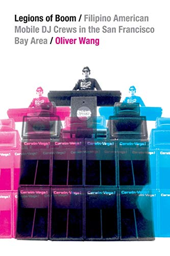 Legions of Boom: Filipino American Mobile DJ: Wang, Oliver
