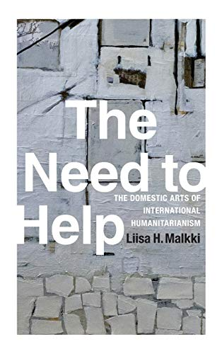 9780822359128: The Need to Help: The Domestic Arts of International Humanitarianism