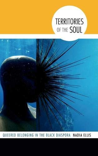 Territories of the Soul: Queered Belonging in the Black Diaspora (Hardback): Nadia Ellis