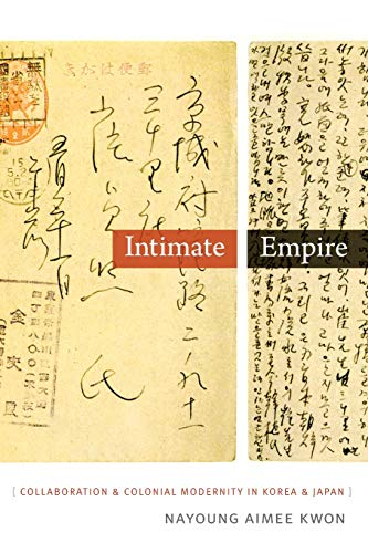 9780822359258: Intimate Empire: Collaboration and Colonial Modernity in Korea and Japan