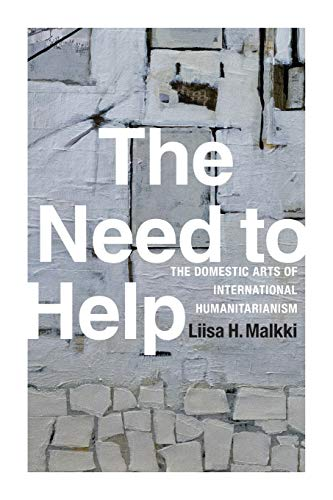 9780822359326: The Need to Help: The Domestic Arts of International Humanitarianism