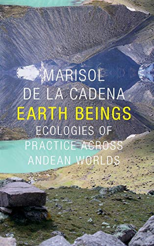 9780822359449: Earth Beings: Ecologies of Practice across Andean Worlds (The Lewis Henry Morgan Lectures)