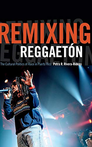 9780822359456: Remixing Reggaeton: The Cultural Politics of Race in Puerto Rico