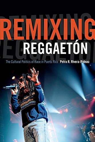 9780822359647: Remixing Reggaeton: The Cultural Politics of Race in Puerto Rico