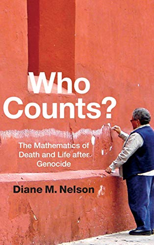 Who Counts?: The Mathematics of Death and Life After Genocide (Hardback): Diane M. Nelson