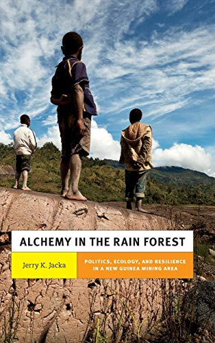 Alchemy in the Rain Forest: Politics, Ecology, and Resilience in a New Guinea Mining Area (New ...
