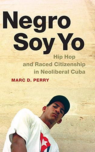 9780822359852: Negro Soy Yo: Hip Hop and Raced Citizenship in Neoliberal Cuba (Refiguring American Music)