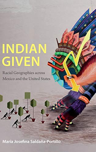 9780822359883: Indian Given: Racial Geographies across Mexico and the United States (Latin America Otherwise)