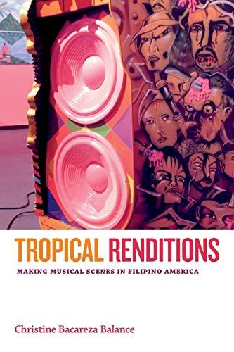 Tropical Renditions: Making Musical Scenes in Filipino: Balance, Christine Bacareza