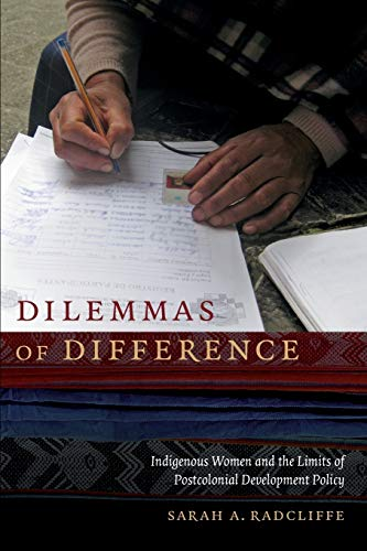 9780822360100: Dilemmas of Difference: Indigenous Women and the Limits of Postcolonial Development Policy