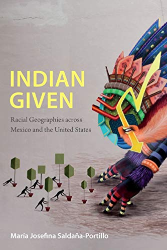 9780822360148: Indian Given: Racial Geographies across Mexico and the United States (Latin America Otherwise)
