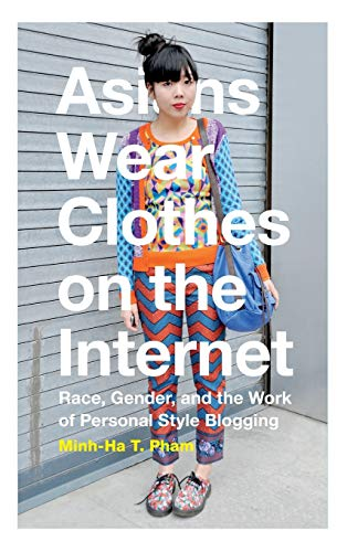 9780822360155: Asians Wear Clothes on the Internet: Race, Gender, and the Work of Personal Style Blogging