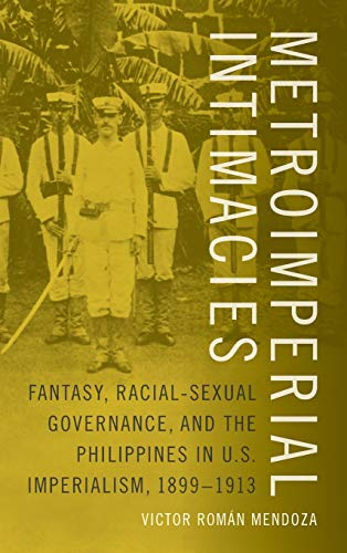9780822360193: Metroimperial Intimacies: Fantasy, Racial-Sexual Governance, and the Philippines in U.S. Imperialism, 1899-1913 (Perverse Modernities: A Series Edited by Jack Halberstam and Lisa Lowe)