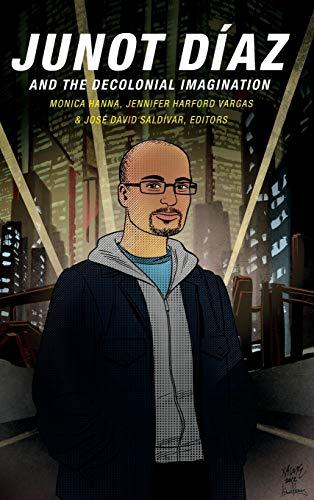 Junot Diaz and the Decolonial Imagination (Hardback)