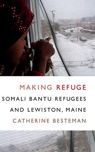 9780822360278: Making Refuge: Somali Bantu Refugees and Lewiston, Maine (Global Insecurities)