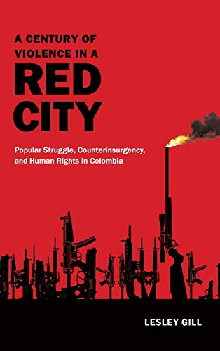 9780822360292: A Century of Violence in a Red City: Popular Struggle, Counterinsurgency, and Human Rights in Colombia