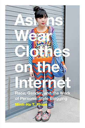 9780822360308: Asians Wear Clothes on the Internet: Race, Gender, and the Work of Personal Style Blogging