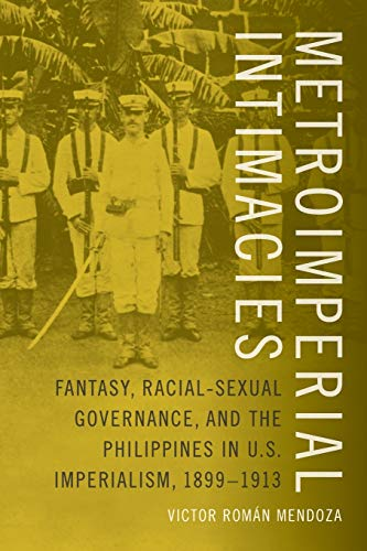 9780822360346: Metroimperial Intimacies: Fantasy, Racial-Sexual Governance, and the Philippines in U.S. Imperialism, 1899--1913 (Perverse Modernities: A Series Edited by Jack Halberstam and Lisa Lowe)