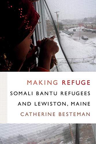9780822360445: Making Refuge: Somali Bantu Refugees and Lewiston, Maine (Global Insecurities)