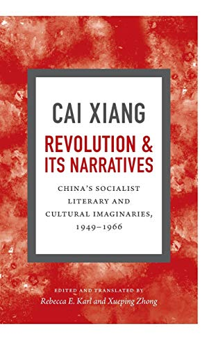 9780822360544: Revolution and Its Narratives: China's Socialist Literary and Cultural Imaginaries, 1949-1966