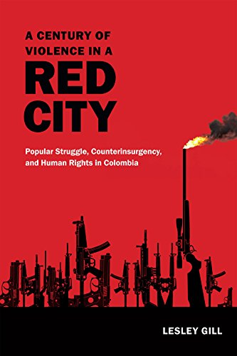 9780822360605: A Century of Violence in a Red City: Popular Struggle, Counterinsurgency, and Human Rights in Colombia