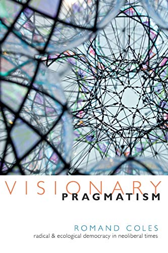 9780822360643: Visionary Pragmatism: Radical and Ecological Democracy in Neoliberal Times