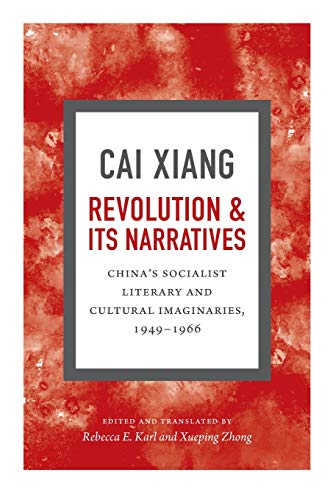 9780822360698: Revolution and Its Narratives: China's Socialist Literary and Cultural Imaginaries, 1949-1966